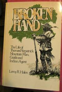 Broken Hand: The Life of Thomas Fitzpatrick, Mountain Man, Guide and Indian Agent (Bison Book)