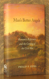 MAN'S BETTER ANGELS, ROMANTIC REFORMERS AND THE COMING OF THE CIVIL WAR