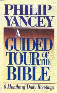 A Guided Tour of the Bible : Six Months of Daily Readings by Philip Yancey - 1989