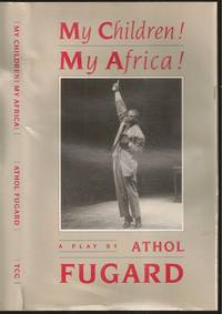 My Children! My Africa! by Athol Fugard (1932-    ) - First - 1990 - from The Book Collector ABAA, ILAB (SKU: L0972)