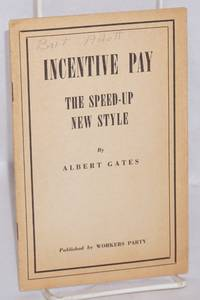 image of Incentive pay; the speed-up new style by Albert Gates [pseud.]