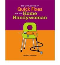 The Little Book of Tips and Quick Fixes for the Home Handywoman (Little Book of)