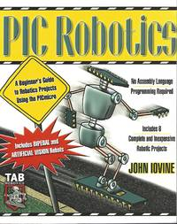 PIC Robotics  A Beginner's Guide to Robotics Projects Using the PIC Micro