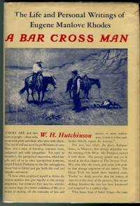 image of A Bar Cross Man: The Life & Personal Writings Of Eugene Manlove Rhodes