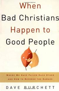 WHEN BAD CHRISTIANS HAPPEN TO GOOD PEOPL