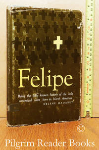 image of Felipe: Being the little known history of the only canonized saint born in  North America.