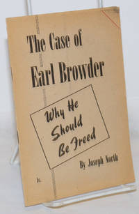 image of The case of Earl Browder: why he should be freed