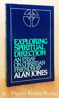 Exploring Spiritual Direction: An Essay on Christian Freindship.