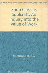 image of Shop Class as Soulcraft: An Inquiry into the Value of Work