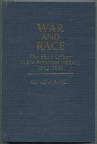 War and Race: The Black Officer in the American Military, 1915-1941 by  Gerald W PATTON - First Edition - 1981 - from Between the Covers- Rare Books, Inc. ABAA (SKU: 416953)