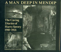 A Man Deep in Mendip: The Caving Diaries of Harry Savory, 1910-1921