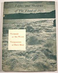 Lights and Shadows of The Flood of 1927: Vermont at Its Worst; Vermonters at Their Best