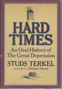 Hard Times: An Oral History of the Great Depression by  Studs Terkel - Signed First Edition - 1970 - from Turn-The-Page Books and Biblio.com