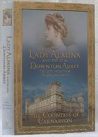 Lady Alumina and the Real Downton Abbey: The Lost Legacy of Highclere Castle