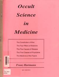 image of Occult Science in Medicine: The Constitution of Man: The Four Pillars of Medicine: The Five Causes of Disease: The Five Classes of Physicians: The Medicine of the Future