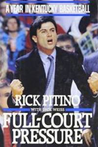 Full-Court Pressure: A Year in Kentucky Basketball by Rick Pitino - 1992-06-08