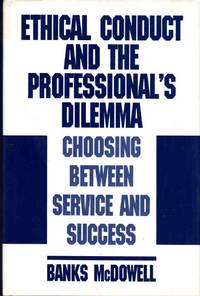Ethical Conduct and the Professional's Dilemma Choosing between Service  and Success