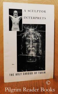 A Sculptor Interprets the Holy Shroud of Turin.