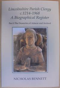 Lincolnshire Parish Clergy C. 1214 - 1968 A Biographical Register Part I: the Deaneries of Aslacoe and Aveland
