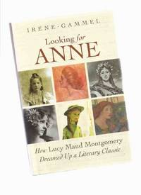 Looking for Anne:  How Lucy Maud Montgomery Dreamed Up a Literary Classic ( L M )( Green Gables...