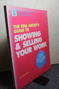The Fine Artist's Guide to Showing and Selling Your Work