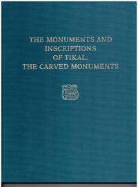 Monuments and Inscriptions of Tikal: The Carved Monuments (University Museum Monograph 44, Tikal Report No. 33, Part A)