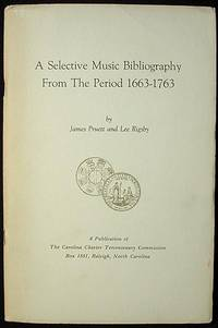 A Selective Music Bibliography From the Period 1663-1763; by James Pruett and Lee Rigsby; prepared for the Carolina Charter Tercentenary Commission