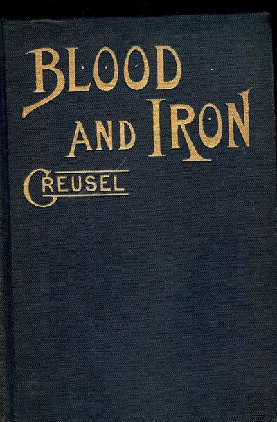 1915. GREUSEL, John Hubert. BLOOD AND IRON. Origins Of The German Empire As Revealed By Character Of...