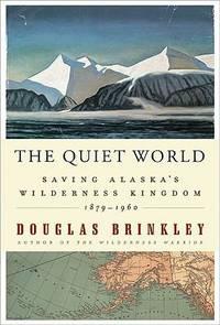 image of The Quiet World : Saving Alaska's Wilderness Kingdom, 1879-1960