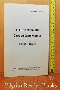 image of F. Ludger Pauzé: Clerc de Saint-Viateur (1835-1875). (Un Pèlerin de  Notre-Dame. Frère Ludger Pauzé CSV)