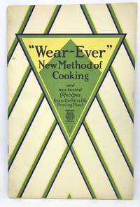 The Wear-Ever New Method of Cooking and 100 tested Recipes from the Priscilla Proving Plant