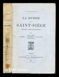 La Russie et le Saint Siège : études diplomatiques. IV, Pierre le Grand ; La...