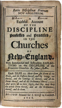 Ratio Disciplinae Fratrum Nov-Anglorum. A Faithful Account of the Discipline Professed and Practiced, in the Churches of New-England. With interspersed and instructive reflections on the discipline of the primitive churches by  Cotton] [Mather - Hardcover - First edition - 1726 - from Kaaterskill Books, ABAA/ILAB (SKU: 34301)