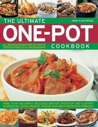The Ultimate One pot Cookbook: More Than 180 Simply Delicious One pot  Stove top and Clay pot Casseroles  Stews  Roasts  Tangines and Mouthwatering Puddings