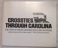 Crossties Through Carolina: The Story of North Carolina's Early Day Railroads