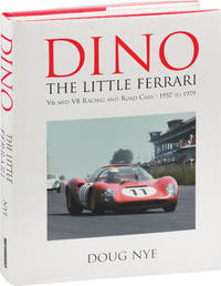 Dino the Little Ferrari: V6 and V8 Racing and Road Cars - 1957 to 1979 (First Edition)