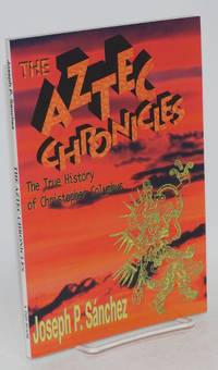 The Aztec chronicles; the true story of Christopher Columbus as narrated by Quilaztli of Texcoco, a novella