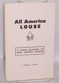 All America louse; a candid biography of Drew A. Pearson