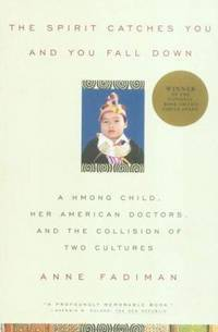 The Spirit Catches You and You Fall Down: A Hmong Child, Her American Doctors, and the Collision...