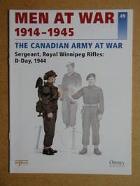 Men At War 1914-1945. No. 49. The Canadian Army At War. Sergeant, Royal Winnipeg Rifles: D-Day, 1944.