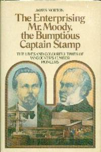 image of The Enterprising Mr. Moody, The Bumptious Captain Stamp.  The Lives and Colourful Times of Vancouver's Lumber Pioneers