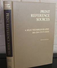 Print Reference Sources: A Selected Bibliography, 18Th-20th Centuries - Second Edition