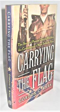Carrying the Flag:  The Story of Private Charles Wilden, the Confederacy\'s Unlikely Hero