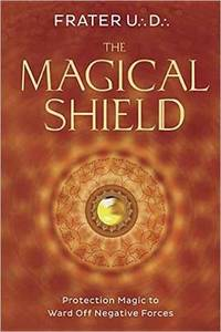 The Magical Shield: Protection Magic to Ward off Negative Forces