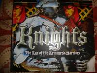 image of Knights  The Age of the Armoured Warriers