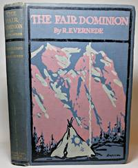THE FAIR DOMINION. A Record of Canadian Impressions. With 12 Illustrations in Colour from Drawings by Cyrus Cuneo by  R.E Vernede - Hardcover - Signed - 1911 - from Hugh Anson-Cartwright Fine Books, ABAC/ILAB (SKU: 3020)