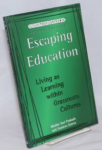 Escaping Education; Living as Learning within Grassroots Cultures. Second Edition