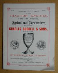 image of Descriptive Catalogue of Patent Traction Engines, Traction Wagons, and Agricultural Locomotives, Manufactured By Charles Burrell & Sons, Engineers, St. Nicholas Works, Thetford. 1881.