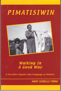 Pimatisiwin: Walking in a Good Way, A Narrative Inquiry Into Language as Identity