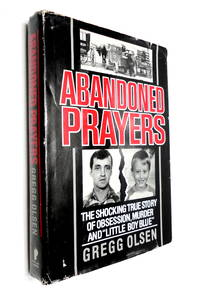 """Abandoned Prayers: The Shocking True Story of Obsession, Murder and """"Little Boy Blue"""